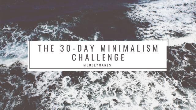 The 30-Day Minimalism Challenge | Mooseymares