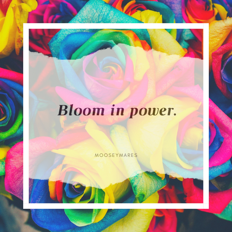 Bloom In Power | Pride 2020 | Thoughts and Inspiration on Mooseymares