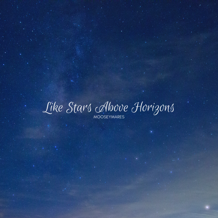 Like Stars Above Horizons | Poetry on Mooseymares